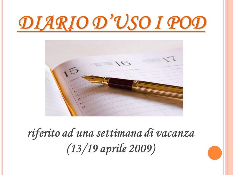 riferito ad una settimana di vacanza (13/19 aprile 2009) DIARIO DUSO I POD