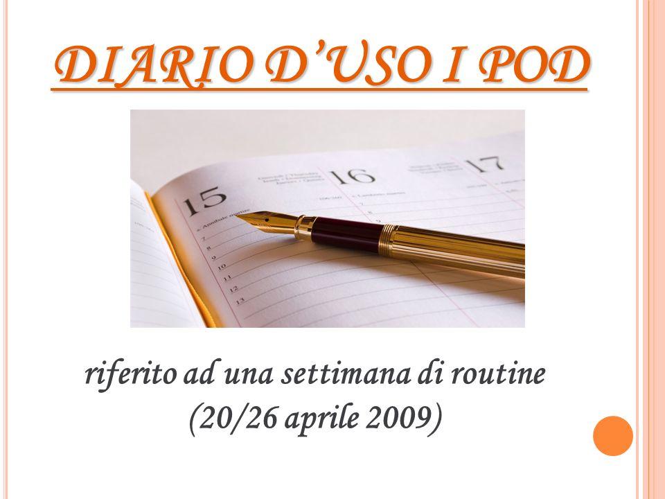 riferito ad una settimana di routine (20/26 aprile 2009) DIARIO DUSO I POD