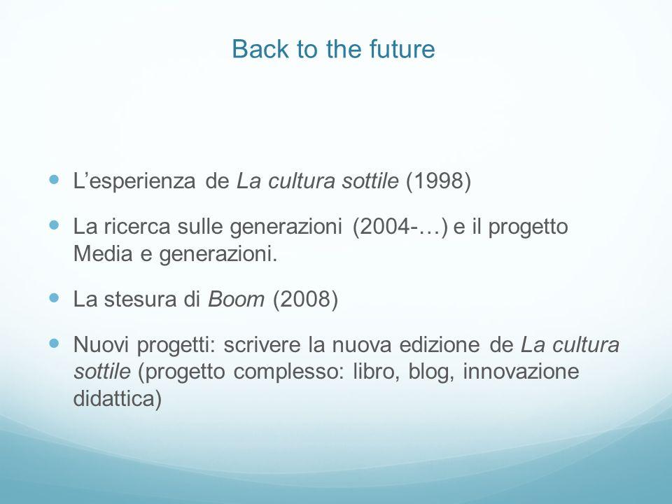 Back to the future Lesperienza de La cultura sottile (1998) La ricerca sulle generazioni (2004-…) e il progetto Media e generazioni.