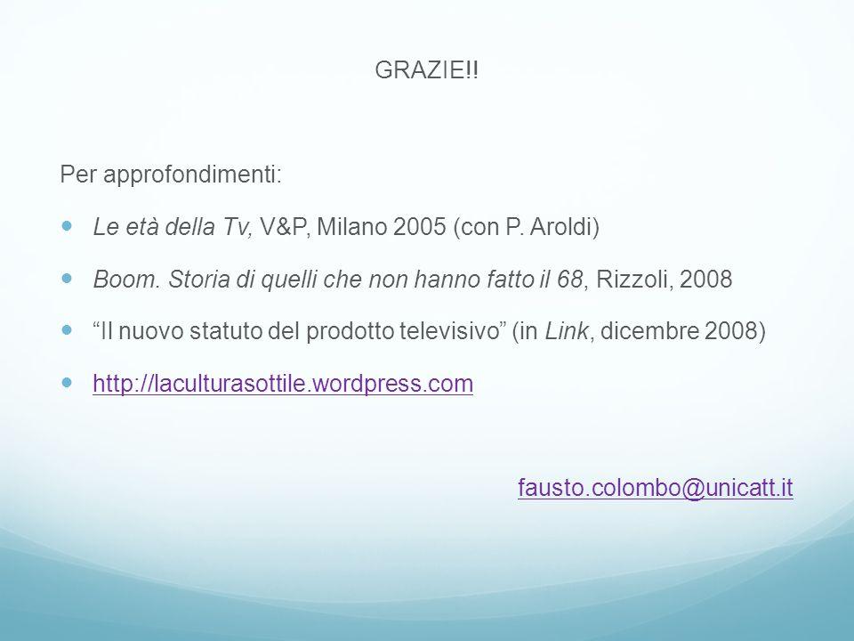 GRAZIE!. Per approfondimenti: Le età della Tv, V&P, Milano 2005 (con P.