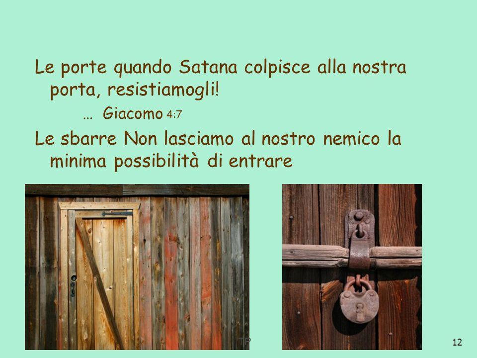 12 Le porte quando Satana colpisce alla nostra porta, resistiamogli! … Giacomo 4:7 Le sbarre Non lasciamo al nostro nemico la minima possibilità di en