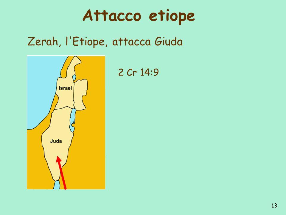 13 Attacco etiope Zerah, l'Etiope, attacca Giuda 2 Cr 14:9