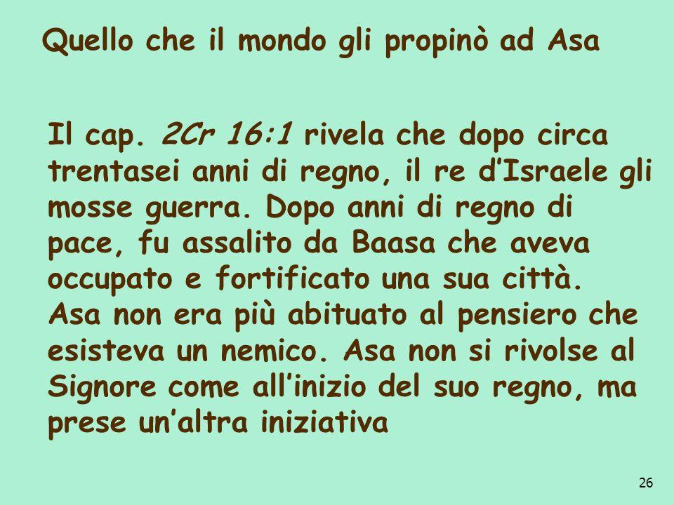 Quello che il mondo gli propinò ad Asa Il cap. 2Cr 16:1 rivela che dopo circa trentasei anni di regno, il re dIsraele gli mosse guerra. Dopo anni di r