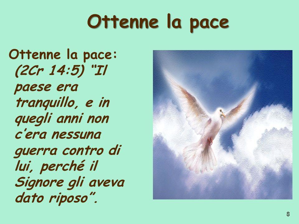 Ottenne la pace Ottenne la pace Ottenne la pace: (2Cr 14:5) Il paese era tranquillo, e in quegli anni non cera nessuna guerra contro di lui, perché il