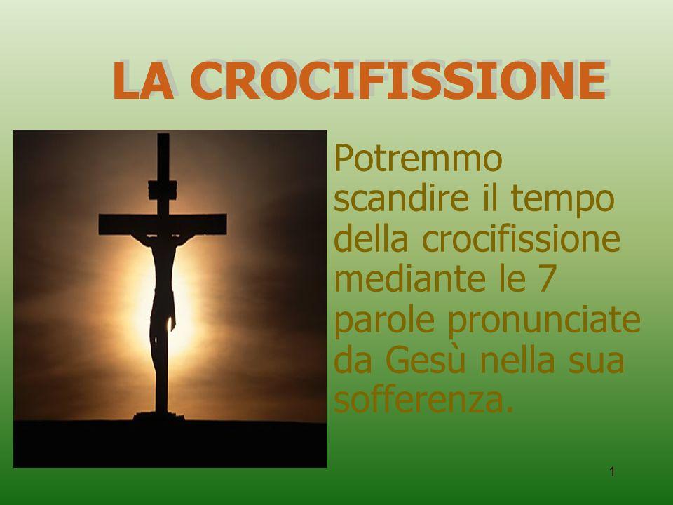 1 Potremmo scandire il tempo della crocifissione mediante le 7 parole pronunciate da Gesù nella sua sofferenza.