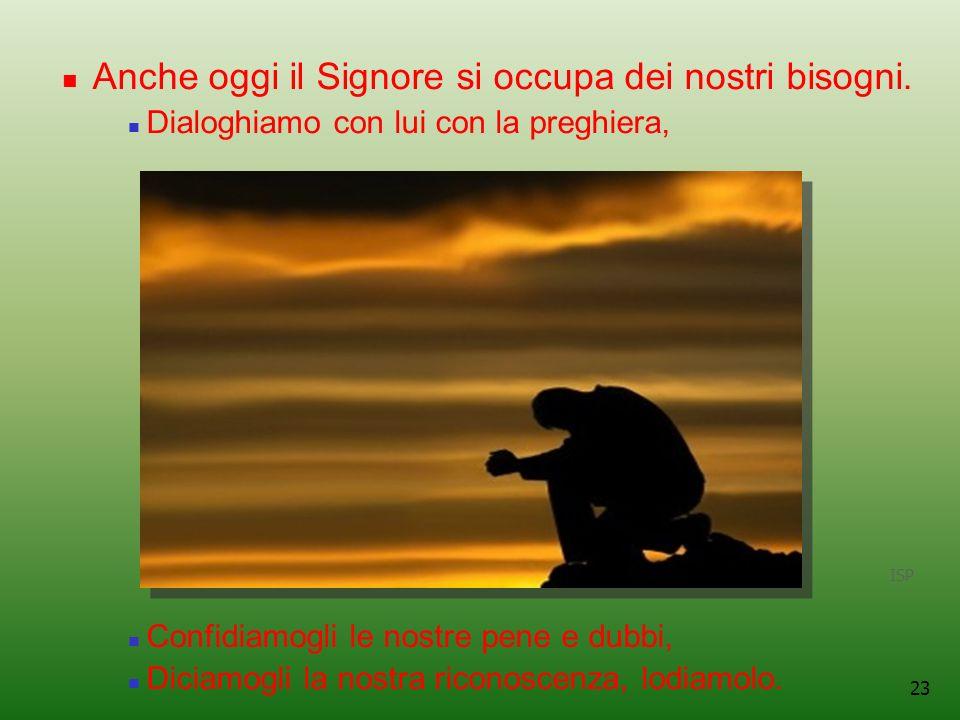 23 Anche oggi il Signore si occupa dei nostri bisogni.