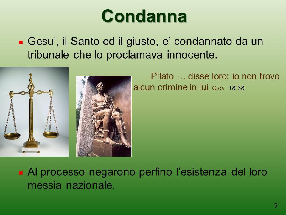 5 Condanna Gesu, il Santo ed il giusto, e condannato da un tribunale che lo proclamava innocente.