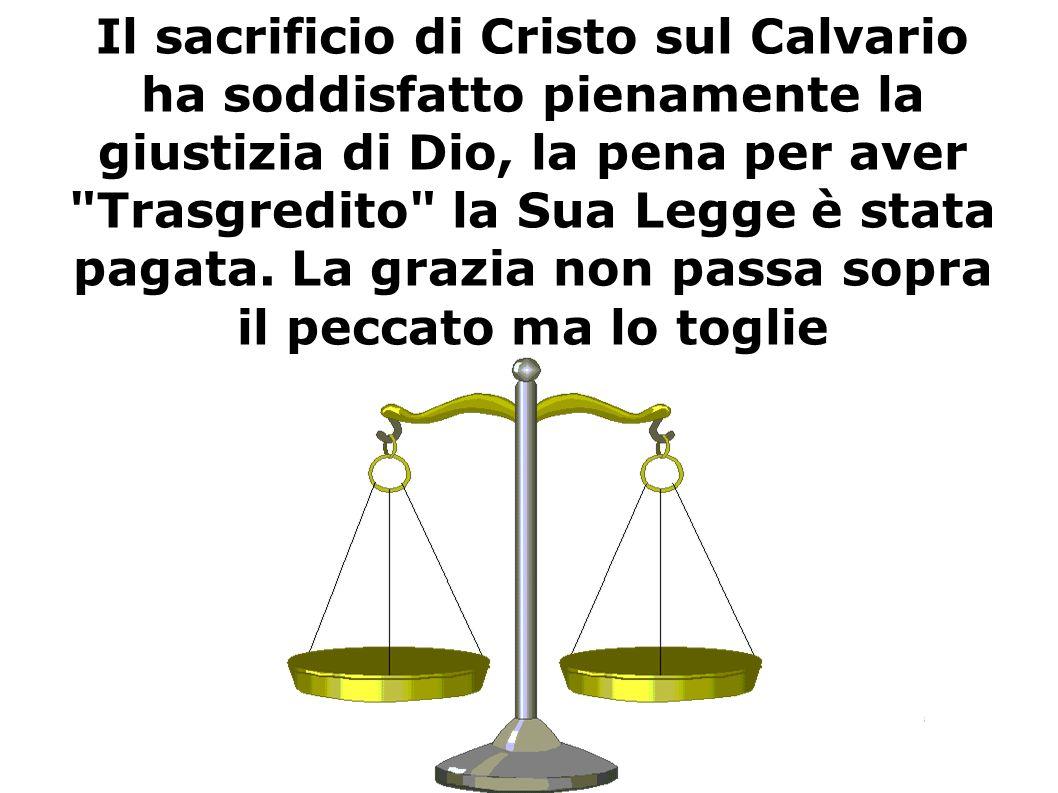 Il sacrificio di Cristo sul Calvario ha soddisfatto pienamente la giustizia di Dio, la pena per aver
