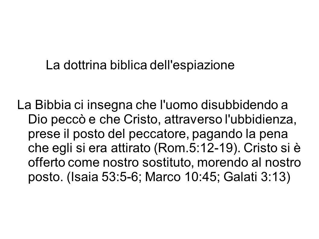 La dottrina biblica dell'espiazione La Bibbia ci insegna che l'uomo disubbidendo a Dio peccò e che Cristo, attraverso l'ubbidienza, prese il posto del