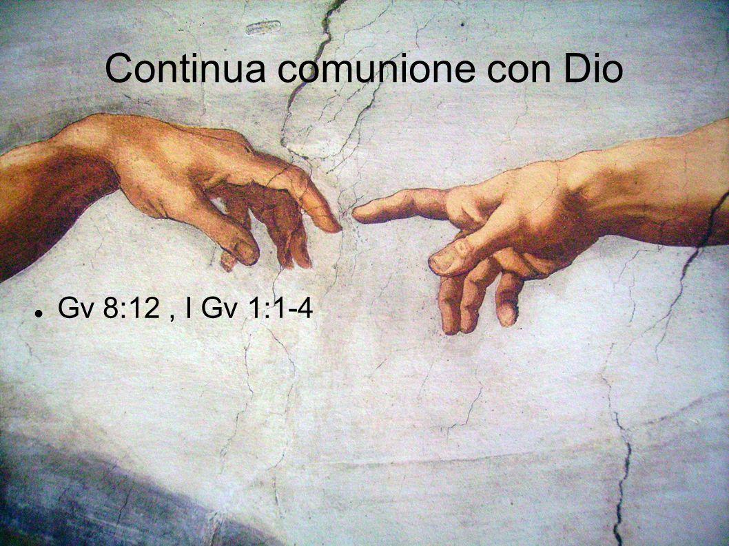 Continua comunione con Dio Gv 8:12, I Gv 1:1-4