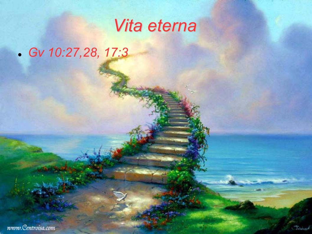 Vita eterna Gv 10:27,28, 17:3