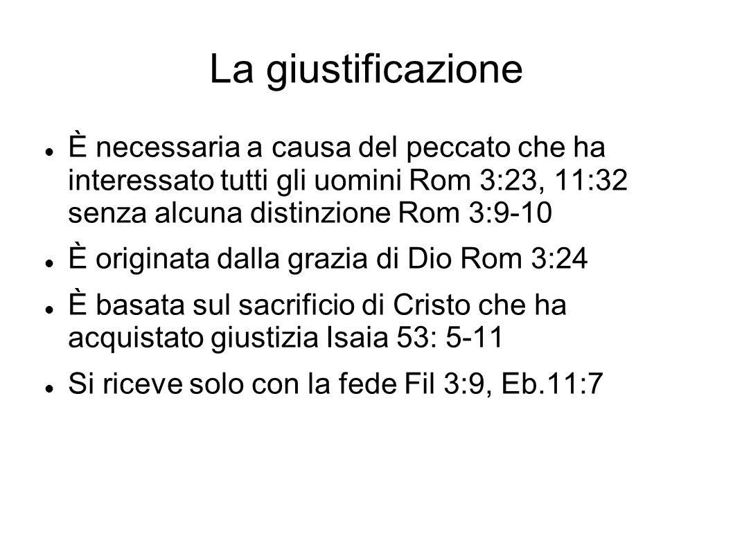 La giustificazione È necessaria a causa del peccato che ha interessato tutti gli uomini Rom 3:23, 11:32 senza alcuna distinzione Rom 3:9-10 È originat