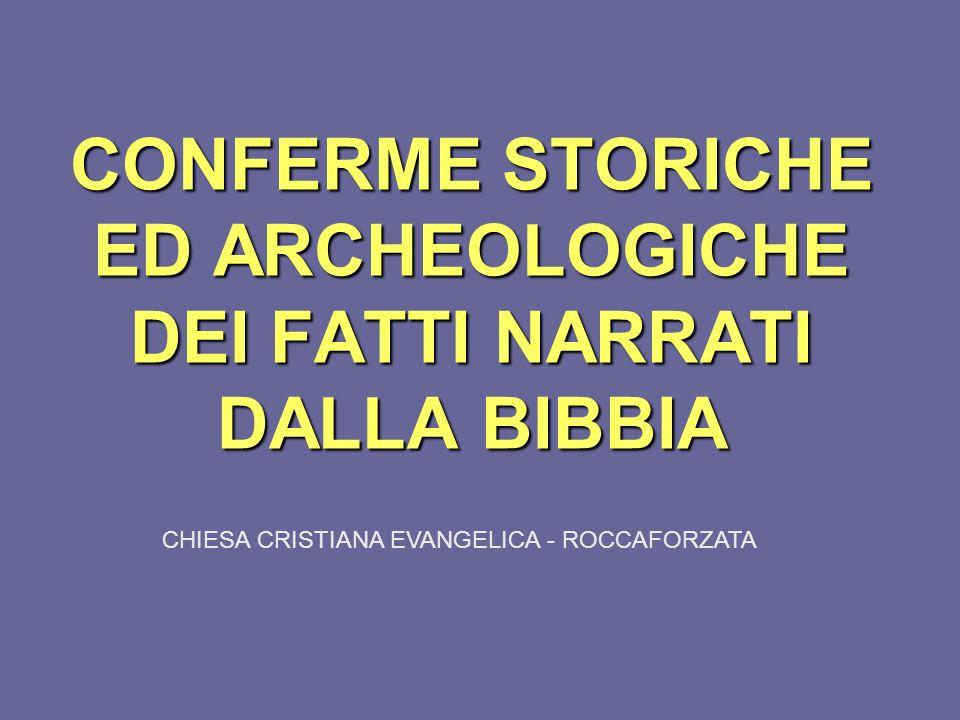 CONFERME STORICHE ED ARCHEOLOGICHE DEI FATTI NARRATI DALLA BIBBIA CHIESA CRISTIANA EVANGELICA - ROCCAFORZATA