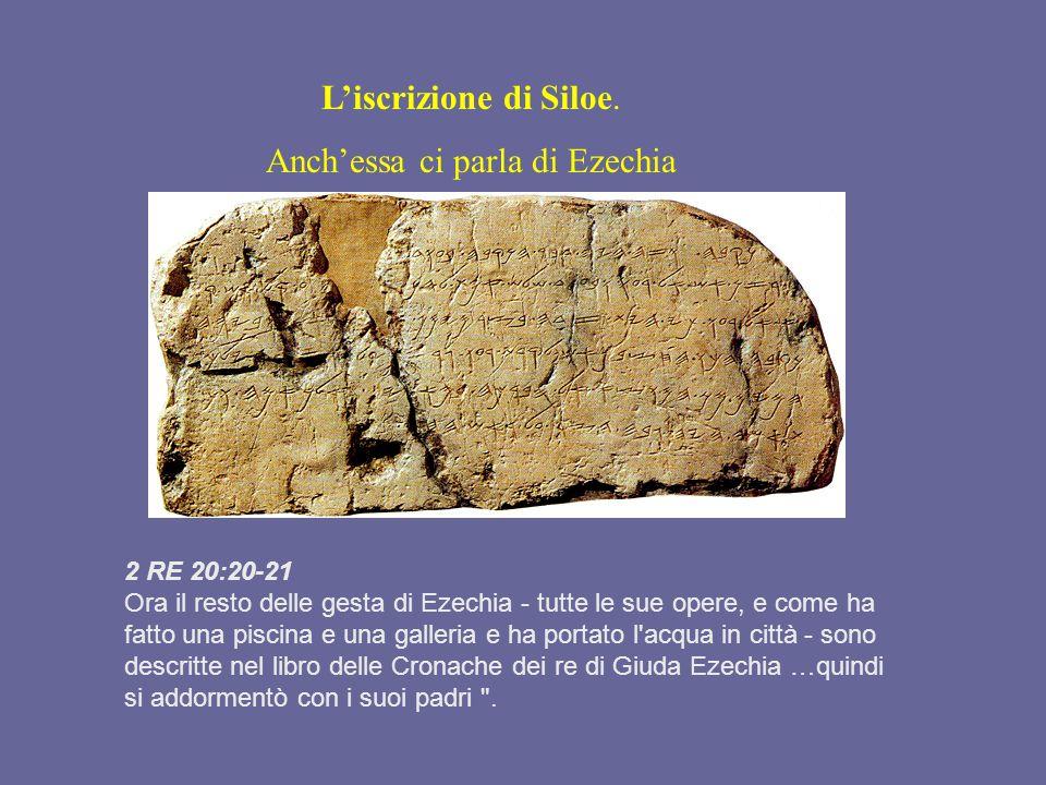 Liscrizione di Siloe. Anchessa ci parla di Ezechia 2 RE 20:20-21 Ora il resto delle gesta di Ezechia - tutte le sue opere, e come ha fatto una piscina