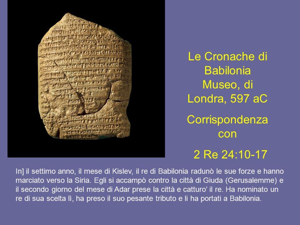 Le Cronache di Babilonia Museo, di Londra, 597 aC Corrispondenza con 2 Re 24:10-17 In] il settimo anno, il mese di Kislev, il re di Babilonia radunò l