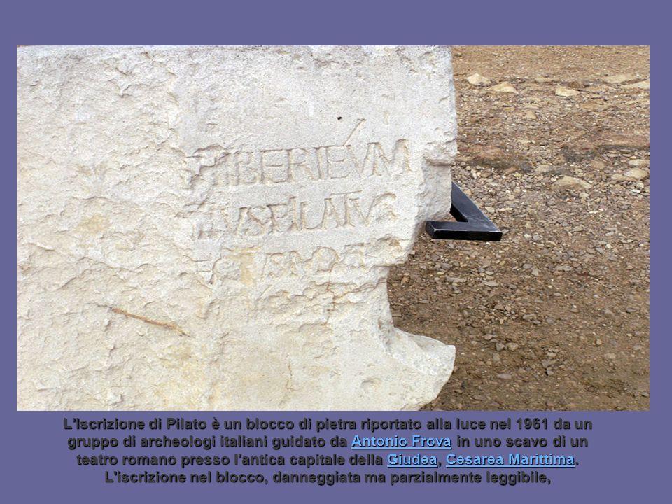 L'Iscrizione di Pilato è un blocco di pietra riportato alla luce nel 1961 da un gruppo di archeologi italiani guidato da L'Iscrizione di Pilato è un b