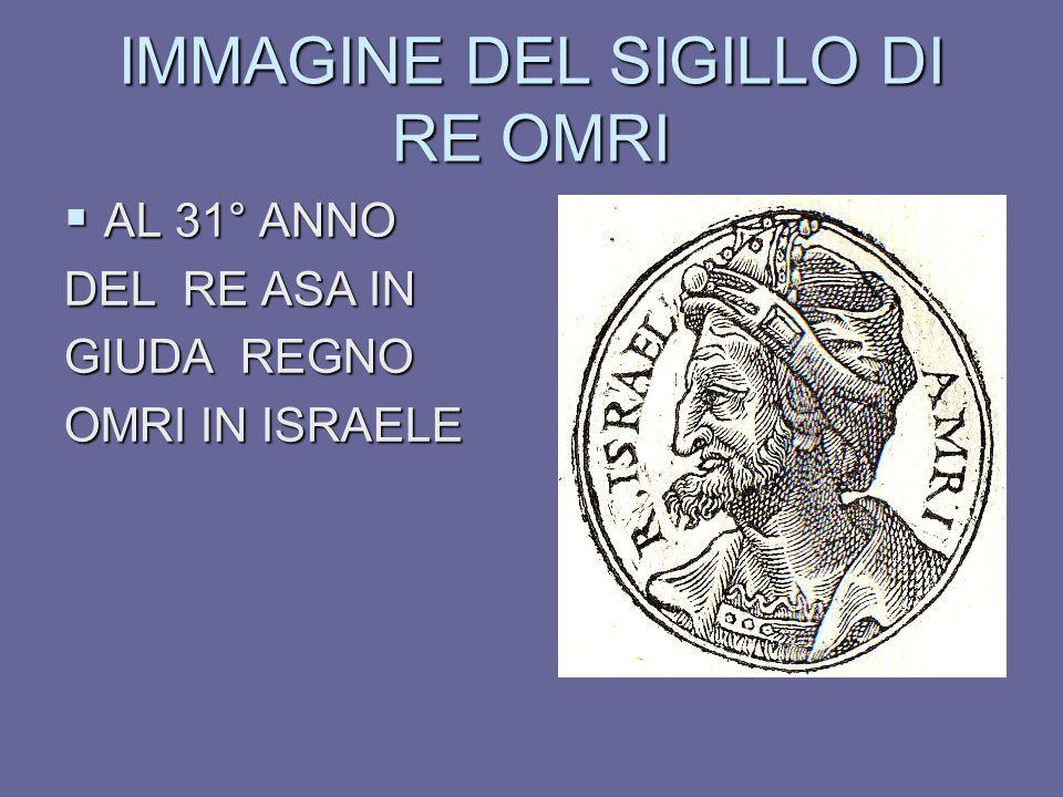 IMMAGINE DEL SIGILLO DI RE OMRI AL 31° ANNO AL 31° ANNO DEL RE ASA IN GIUDA REGNO OMRI IN ISRAELE