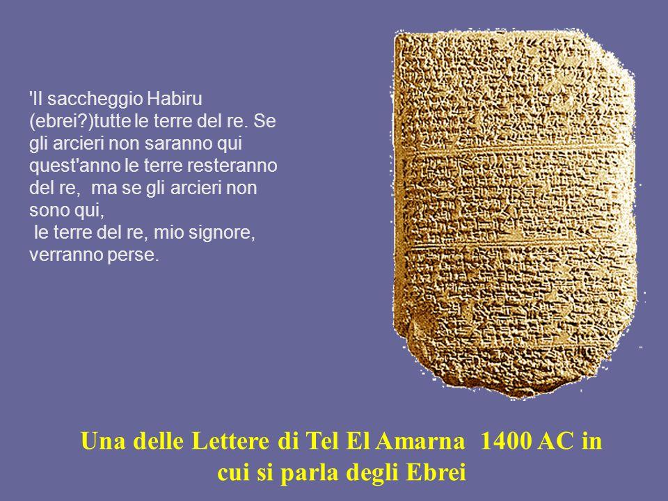 Una delle Lettere di Tel El Amarna 1400 AC in cui si parla degli Ebrei 'Il saccheggio Habiru (ebrei?)tutte le terre del re. Se gli arcieri non saranno