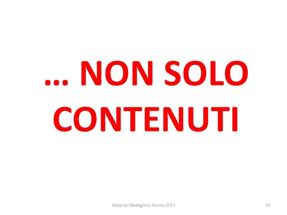 … NON SOLO CONTENUTI Roberto Medeghini, Parma 201319