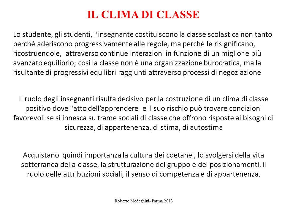 IL CLIMA DI CLASSE Lo studente, gli studenti, linsegnante costituiscono la classe scolastica non tanto perché aderiscono progressivamente alle regole,