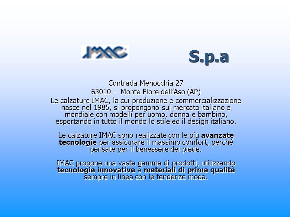S.p.a S.p.a Contrada Menocchia 27 63010 - Monte Fiore dellAso (AP) Le calzature IMAC, la cui produzione e commercializzazione nasce nel 1985, si propo