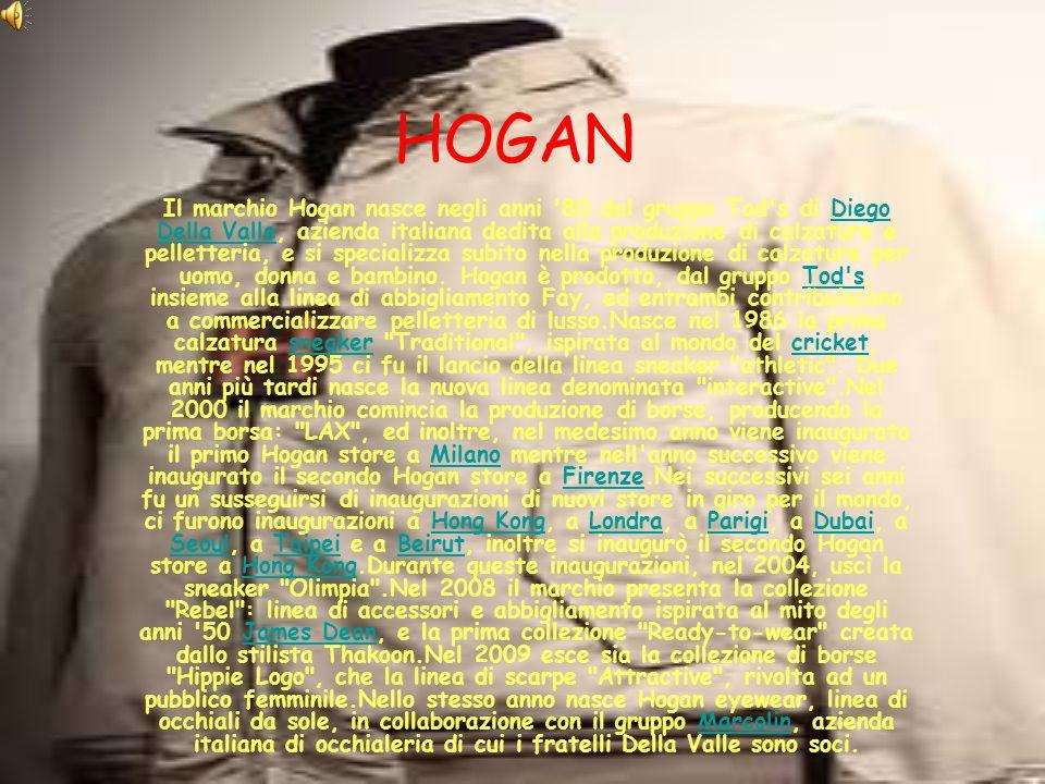 HOGAN Il marchio Hogan nasce negli anni '80 dal gruppo Tod's di Diego Della Valle, azienda italiana dedita alla produzione di calzature e pelletteria,