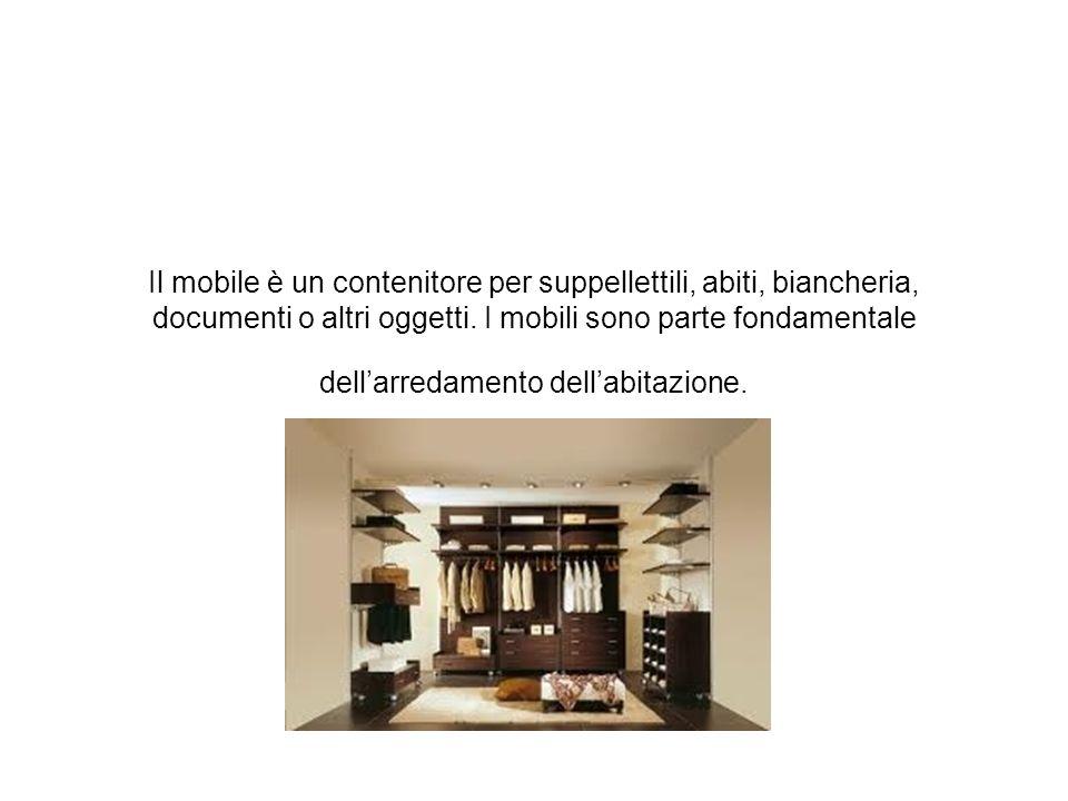 Il mobile è un contenitore per suppellettili, abiti, biancheria, documenti o altri oggetti. I mobili sono parte fondamentale dellarredamento dellabita