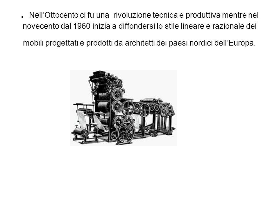 . NellOttocento ci fu una rivoluzione tecnica e produttiva mentre nel novecento dal 1960 inizia a diffondersi lo stile lineare e razionale dei mobili