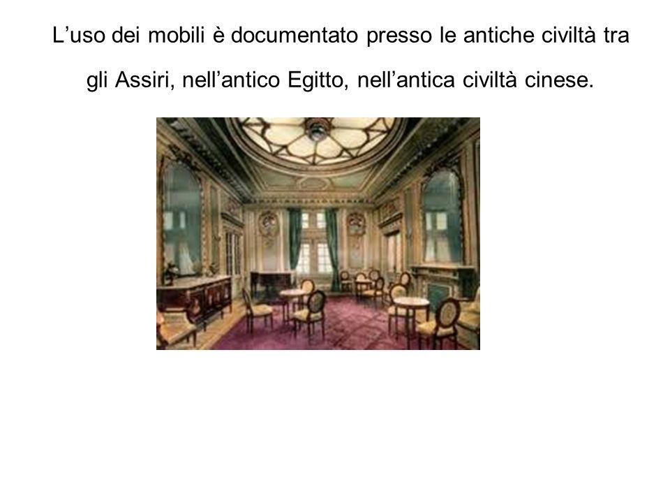 Luso dei mobili è documentato presso le antiche civiltà tra gli Assiri, nellantico Egitto, nellantica civiltà cinese.