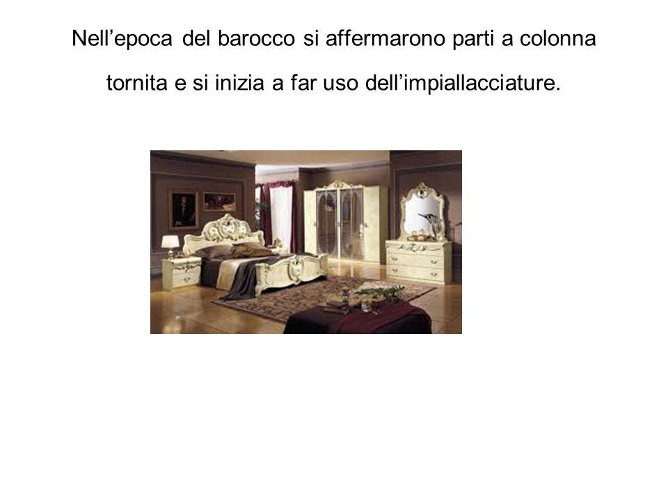 Nellepoca del barocco si affermarono parti a colonna tornita e si inizia a far uso dellimpiallacciature.