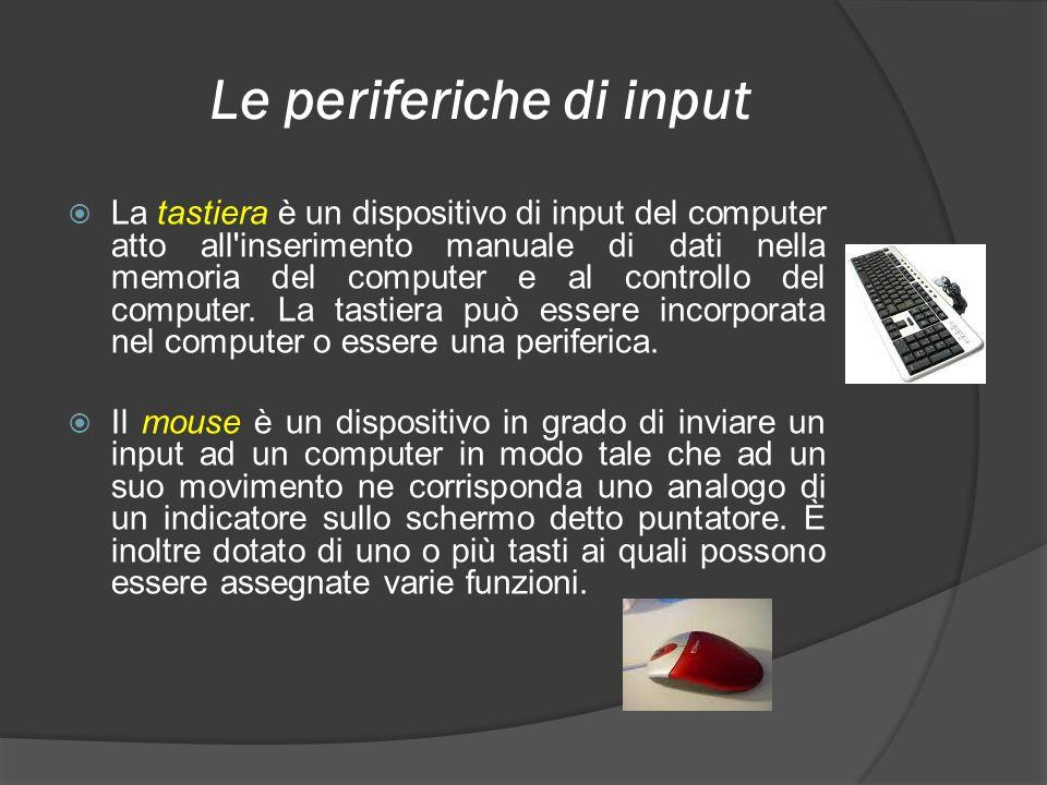 Le periferiche di input La tastiera è un dispositivo di input del computer atto all'inserimento manuale di dati nella memoria del computer e al contro