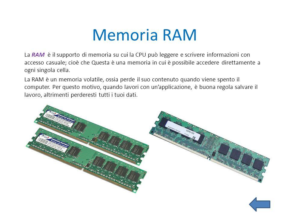 Memoria RAM La RAM è il supporto di memoria su cui la CPU può leggere e scrivere informazioni con accesso casuale; cioè che Questa è una memoria in cu