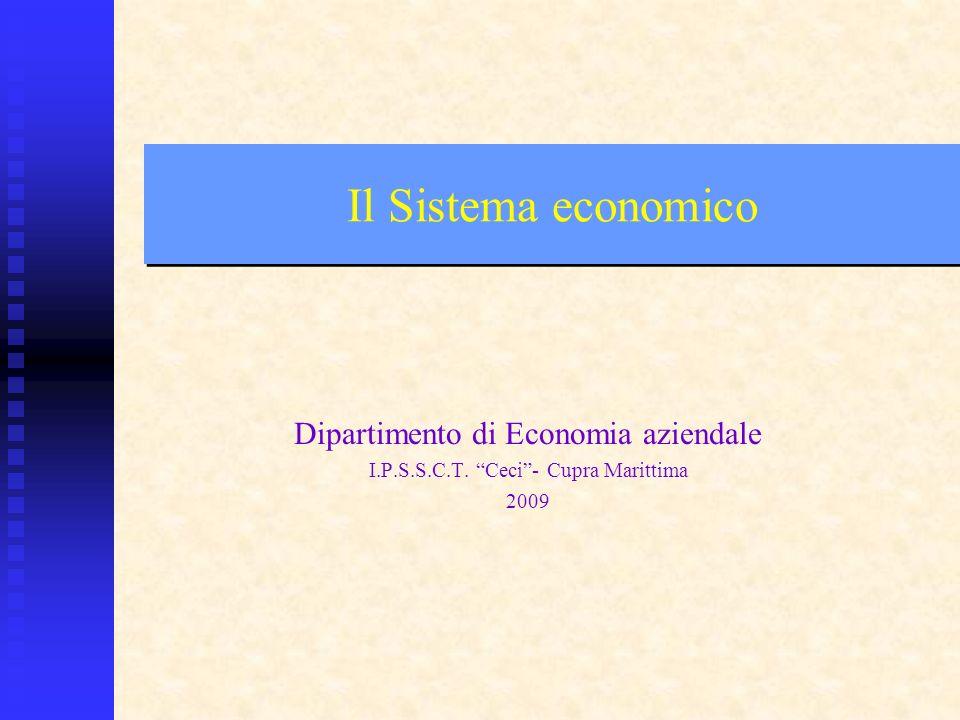 Il Sistema economico Dipartimento di Economia aziendale I.P.S.S.C.T. Ceci- Cupra Marittima 2009