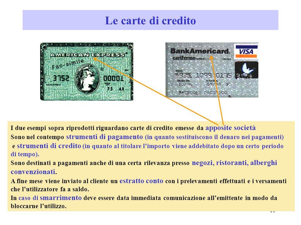 10 LASSEGNO CIRCOLARE Nellassegno circolare è la banca che si impegna a pagare la somma su di esso indicata; Sullassegno circolare la banca paga unimp