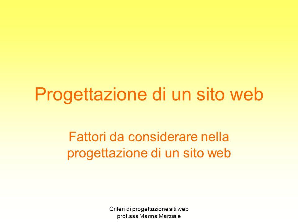 Criteri di progettazione siti web prof.ssa Marina Marziale Progettazione di un sito web Fattori da considerare nella progettazione di un sito web