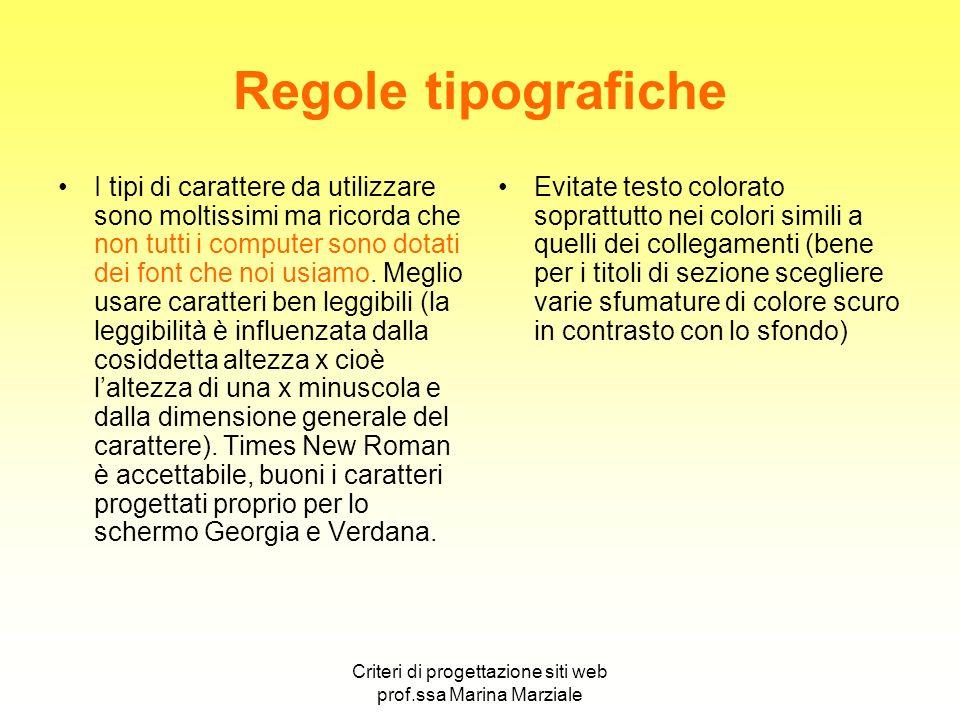 Criteri di progettazione siti web prof.ssa Marina Marziale Regole tipografiche I tipi di carattere da utilizzare sono moltissimi ma ricorda che non tu