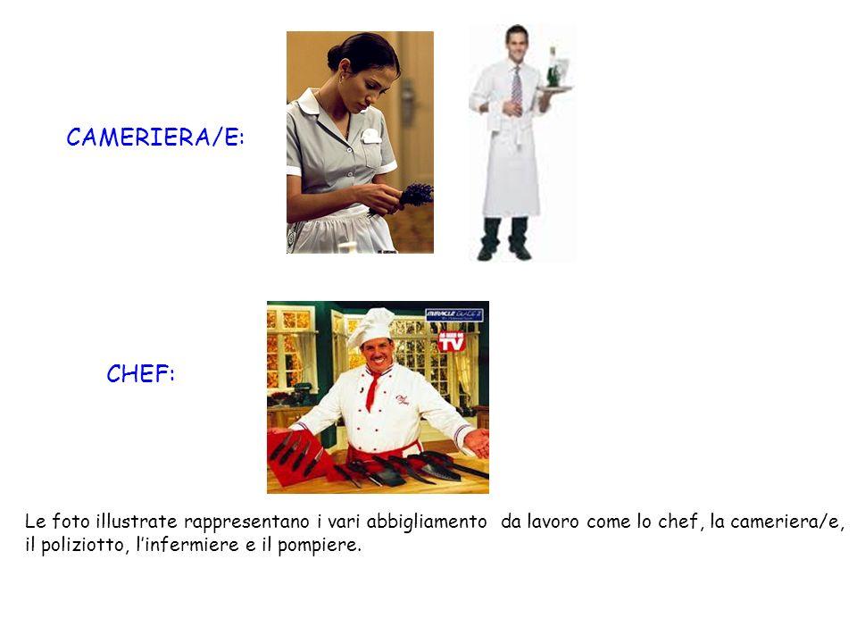 CAMERIERA/E: CHEF: Le foto illustrate rappresentano i vari abbigliamento da lavoro come lo chef, la cameriera/e, il poliziotto, linfermiere e il pompi