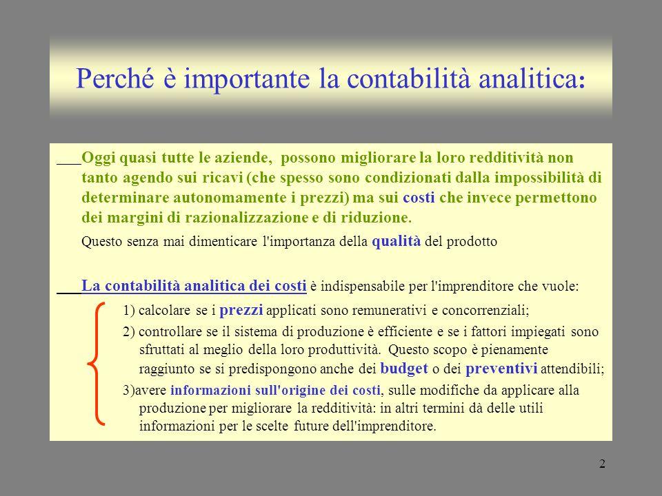 2 Perché è importante la contabilità analitica : Oggi quasi tutte le aziende, possono migliorare la loro redditività non tanto agendo sui ricavi (che