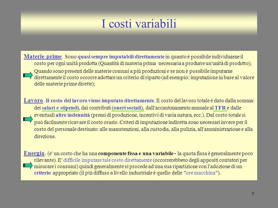 7 I costi variabili Materie prime. Sono quasi sempre imputabili direttamente in quanto è possibile individuarne il costo per ogni unità prodotta (Quan