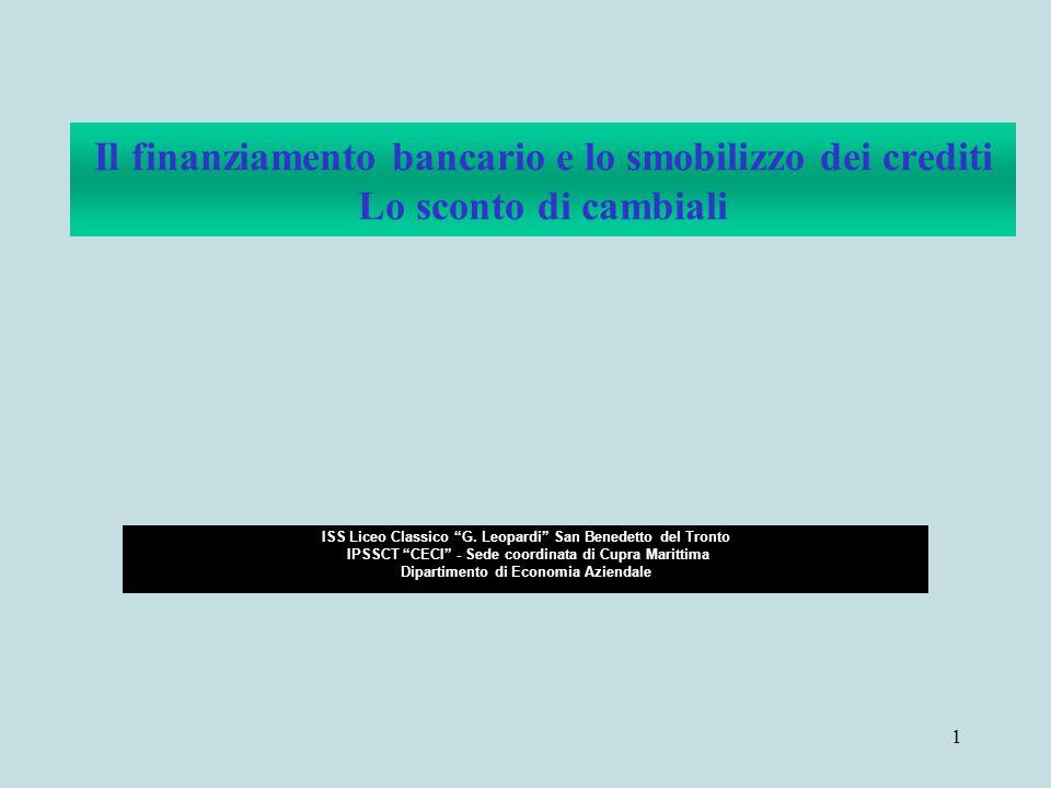 1 Il finanziamento bancario e lo smobilizzo dei crediti Lo sconto di cambiali ISS Liceo Classico G. Leopardi San Benedetto del Tronto IPSSCT CECI - Se