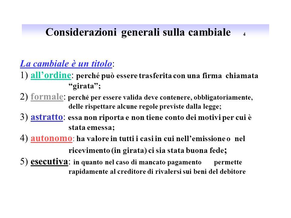 La cambiale 3 La cambiale è un titolo allordine formale ed esecutivo che contiene lobbligazione di pagare o di far pagare assunta da una determinata p