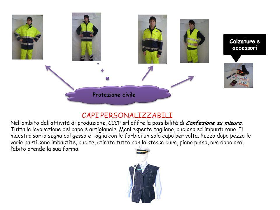 Protezione civile Calzature e accessori CAPI PERSONALIZZABILI Nellambito dellattività di produzione, CCCP srl offre la possibilità di Confezione su mi