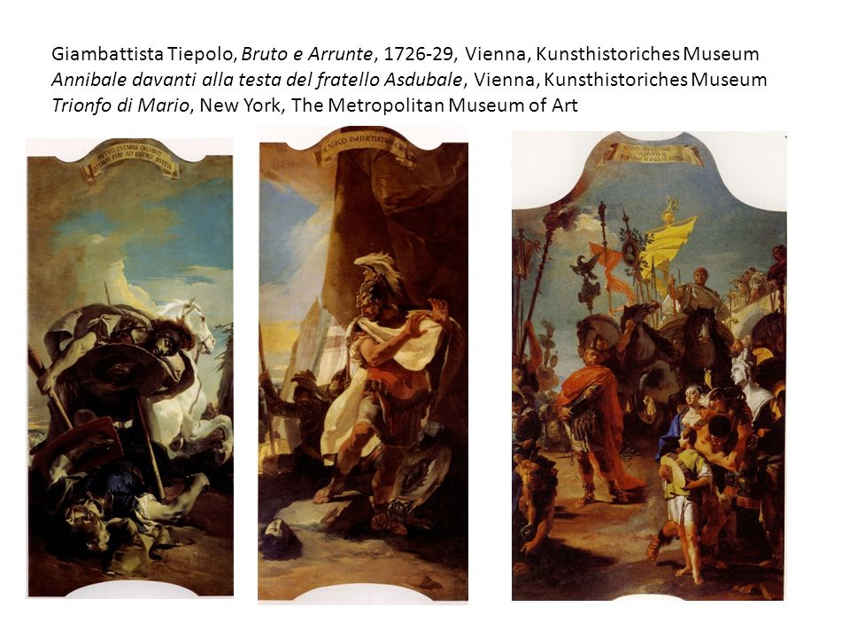 Giambattista Tiepolo, Bruto e Arrunte, 1726-29, Vienna, Kunsthistoriches Museum Annibale davanti alla testa del fratello Asdubale, Vienna, Kunsthistor