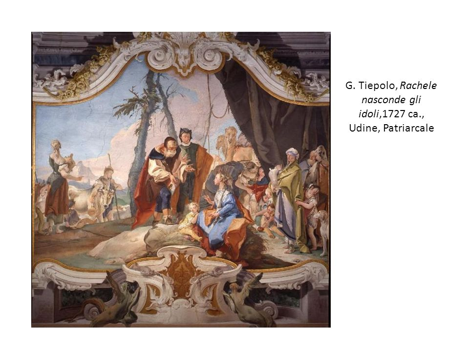 G. Tiepolo, Rachele nasconde gli idoli,1727 ca., Udine, Patriarcale