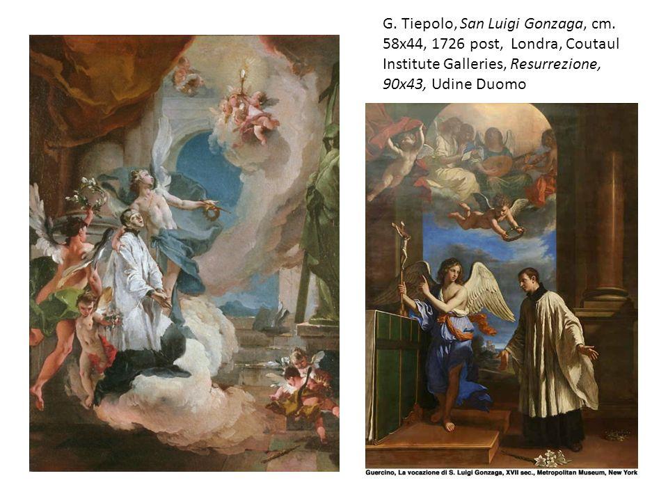 G. Tiepolo, San Luigi Gonzaga, cm. 58x44, 1726 post, Londra, Coutaul Institute Galleries, Resurrezione, 90x43, Udine Duomo
