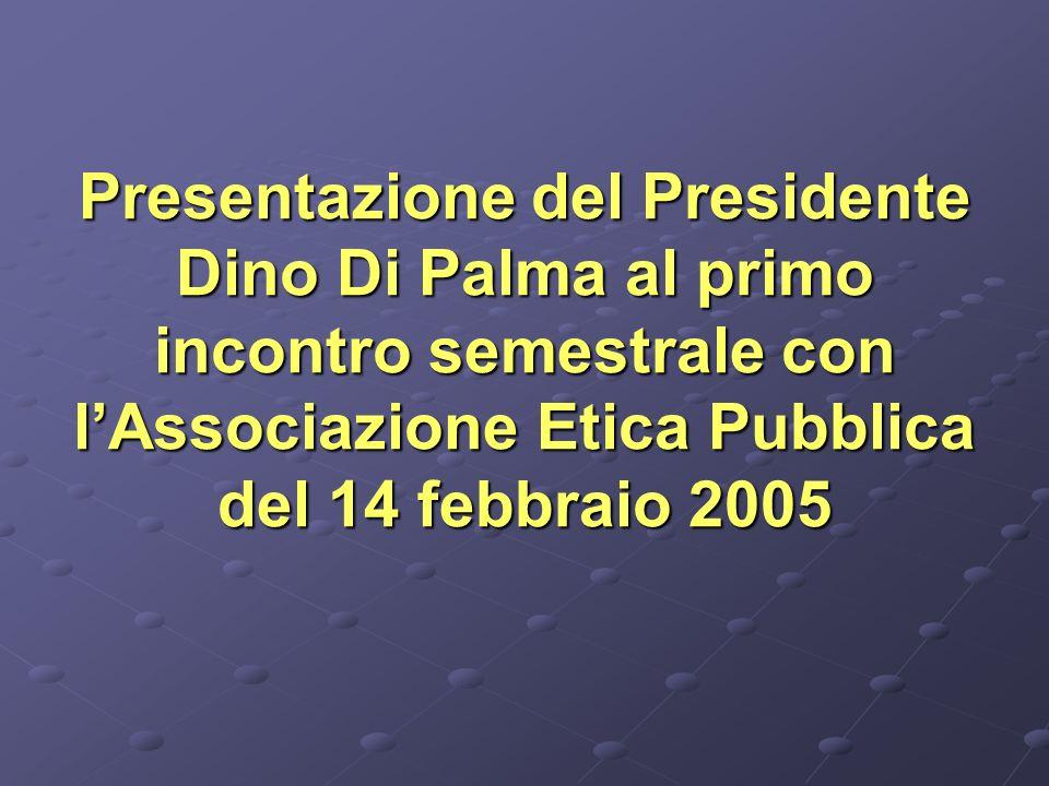 Presentazione del Presidente Dino Di Palma al primo incontro semestrale con lAssociazione Etica Pubblica del 14 febbraio 2005