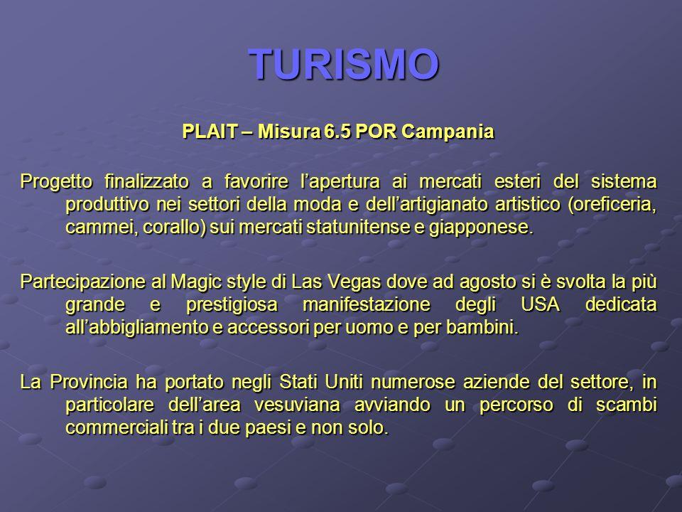 TURISMO PLAIT – Misura 6.5 POR Campania Progetto finalizzato a favorire lapertura ai mercati esteri del sistema produttivo nei settori della moda e de