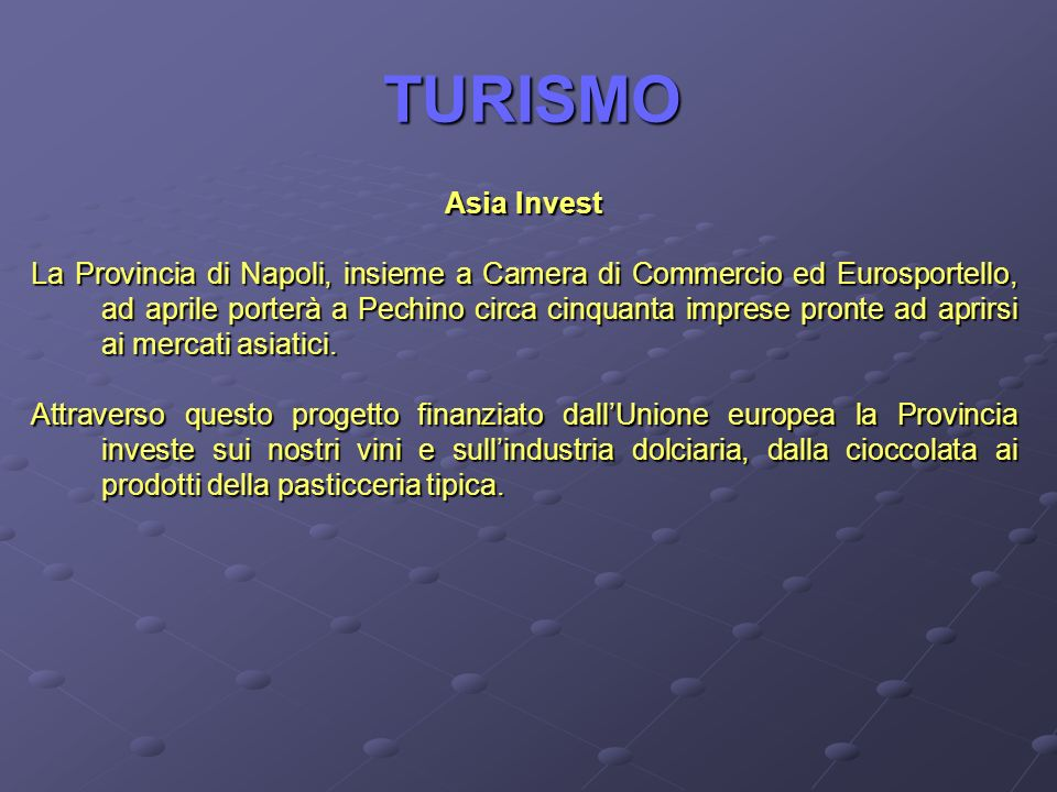 TURISMO Asia Invest La Provincia di Napoli, insieme a Camera di Commercio ed Eurosportello, ad aprile porterà a Pechino circa cinquanta imprese pronte ad aprirsi ai mercati asiatici.