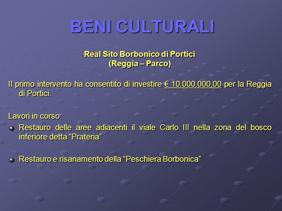BENI CULTURALI Real Sito Borbonico di Portici (Reggia – Parco) Il primo intervento ha consentito di investire 10.000.000,00 per la Reggia di Portici.
