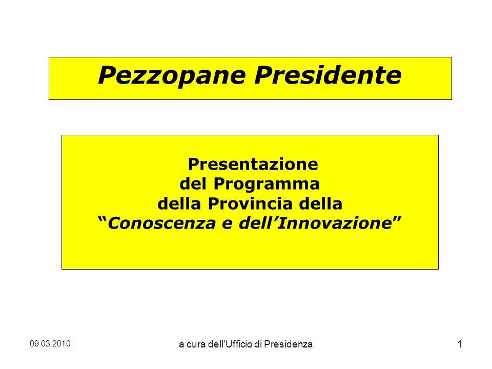 09.03.2010 a cura dell Ufficio di Presidenza1 Presentazione del Programma della Provincia della Conoscenza e dellInnovazione Pezzopane Presidente
